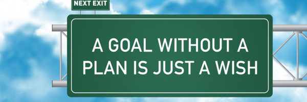 A GOAL IS JUST A WISH WITHOUT A PLAN